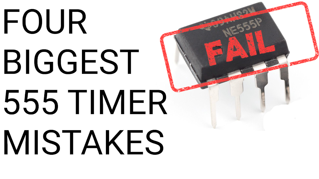 Four Biggest 555 Timer Circuit Mistakes